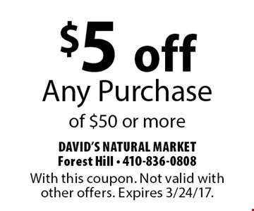 $5 off any purchase of $50 or more. With this coupon. Not valid with other offers. Expires 3/24/17.