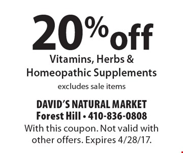 20% off Vitamins, Herbs & Homeopathic Supplements. Excludes sale items. With this coupon. Not valid with other offers. Expires 4/28/17.