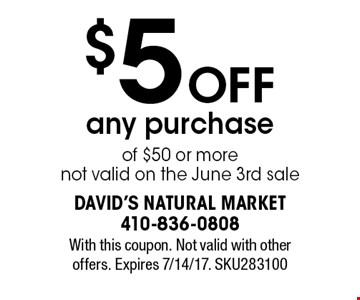 $5 OFF any purchase of $50 or more not valid on the June 3rd sale. With this coupon. Not valid with other offers. Expires 7/14/17. SKU283100