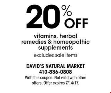 20% OFF vitamins, herbal remedies & homeopathic supplements excludes sale items. With this coupon. Not valid with other offers. Offer expires 7/14/17.