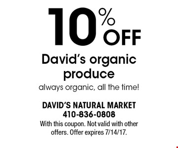 10% OFF David's organic produce always organic, all the time!. With this coupon. Not valid with other offers. Offer expires 7/14/17.