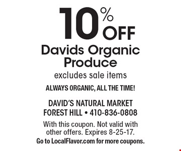 10% OFF Davids Organic Produce excludes sale items ALWAYS ORGANIC, ALL THE TIME! With this coupon. Not valid with other offers. Expires 8-25-17. Go to LocalFlavor.com for more coupons.