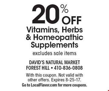 20% OFF Vitamins, Herbs & Homeopathic Supplements excludes sale items. With this coupon. Not valid with other offers. Expires 8-25-17. Go to LocalFlavor.com for more coupons.