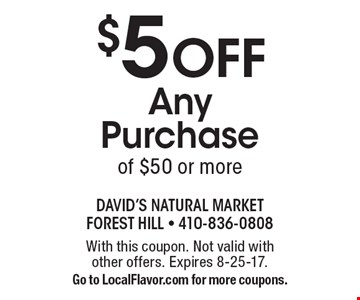 $5 OFF Any Purchase of $50 or more. With this coupon. Not valid with other offers. Expires 8-25-17. Go to LocalFlavor.com for more coupons.