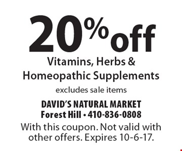 20% off Vitamins, Herbs &Homeopathic Supplements excludes sale items. With this coupon. Not valid with other offers. Expires 10-6-17.