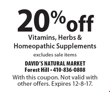 20% off Vitamins, Herbs & Homeopathic Supplements excludes sale items. With this coupon. Not valid with other offers. Expires 12-8-17.