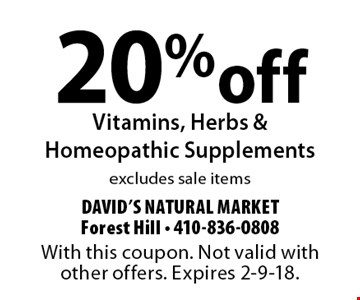 20% off Vitamins, Herbs & Homeopathic Supplements, excludes sale items. With this coupon. Not valid with other offers. Expires 2-9-18.