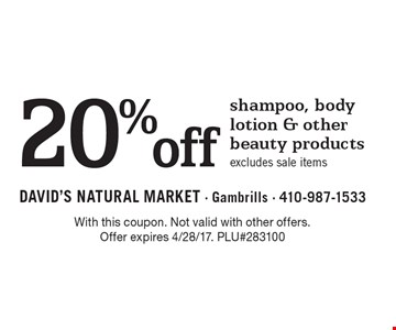 20% off shampoo, body lotion & other beauty products, excludes sale items. With this coupon. Not valid with other offers. Offer expires 4/28/17. PLU#283100