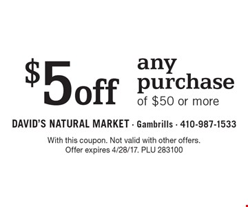 $5 off any purchase of $50 or more. With this coupon. Not valid with other offers. Offer expires 4/28/17. PLU 283100