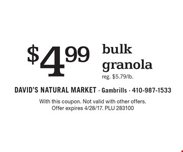 $4.99 bulk granola, reg. $5.79/lb. With this coupon. Not valid with other offers. Offer expires 4/28/17. PLU 283100