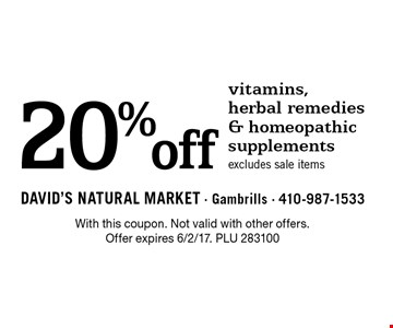 20% off vitamins, herbal remedies & homeopathic supplements.Excludes sale items. With this coupon. Not valid with other offers. Offer expires 6/2/17. PLU 283100