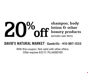 20%off shampoo, body lotion & other beauty products. Excludes sale items. With this coupon. Not valid with other offers. Offer expires 6/2/17. PLU#283100