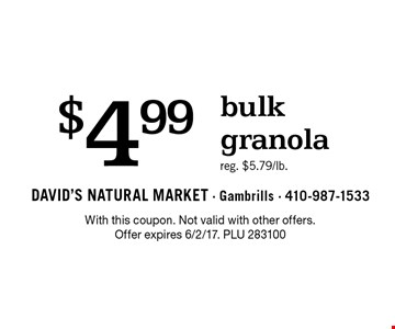 $4.99 bulk granola. Reg. $5.79/lb.. With this coupon. Not valid with other offers. Offer expires 6/2/17. PLU 283100