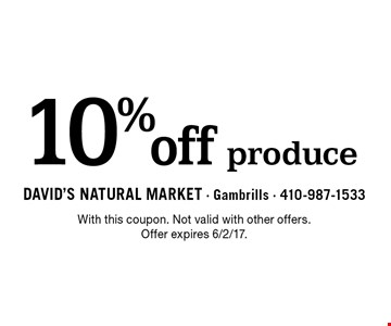 10% off produce. With this coupon. Not valid with other offers. Offer expires 6/2/17.