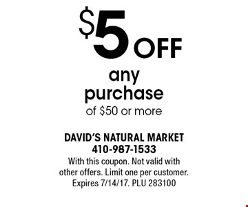 $5 OFF any purchase of $50 or more. With this coupon. Not valid with 