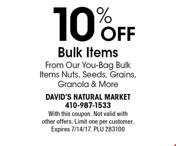 10% OFF Bulk Items From Our You-Bag Bulk Items Nuts, Seeds, Grains, Granola & More. With this coupon. Not valid with other offers. Limit one per customer. Expires 7/14/17. PLU 283100