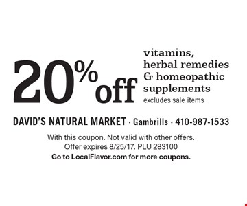 20%off vitamins, herbal remedies & homeopathic supplements, excludes sale items. With this coupon. Not valid with other offers. Offer expires 8/25/17. PLU 283100. Go to LocalFlavor.com for more coupons.