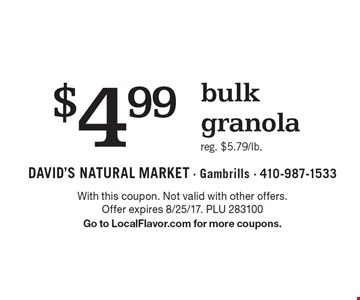 $4.99 bulk granola, reg. $5.79/lb. With this coupon. Not valid with other offers. Offer expires 8/25/17. PLU 283100. Go to LocalFlavor.com for more coupons.