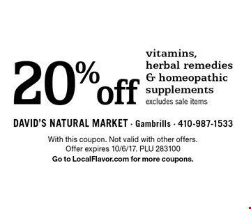 20% off vitamins, herbal remedies & homeopathic supplements. Excludes sale items. With this coupon. Not valid with other offers. Offer expires 10/6/17. PLU 283100 Go to LocalFlavor.com for more coupons.