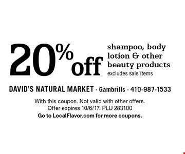 20% off shampoo, body lotion & other beauty products. Excludes sale items. With this coupon. Not valid with other offers. Offer expires 10/6/17. PLU 283100Go to LocalFlavor.com for more coupons.