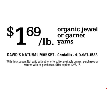 $1.69/lb. organic jewel or garnet yams. With this coupon. Not valid with other offers. Not available on past purchases or returns with re-purchases. Offer expires 12/8/17.