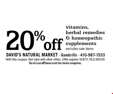 20% off vitamins, herbal remedies & homeopathic supplements, excludes sale items. With this coupon. Not valid with other offers. Offer expires 10/6/17. PLU 283100. Go to LocalFlavor.com for more coupons.