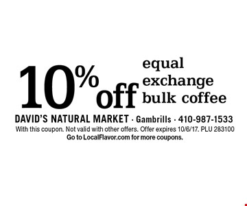 10% off equal exchange bulk coffee. With this coupon. Not valid with other offers. Offer expires 10/6/17. PLU 28310. Go to LocalFlavor.com for more coupons.