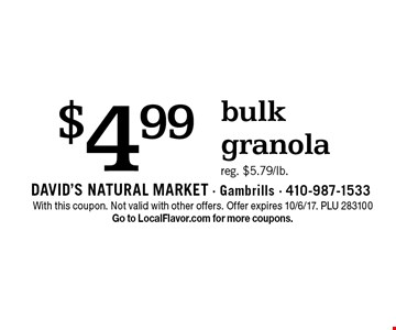 $4.99 bulk granola, reg. $5.79/lb. With this coupon. Not valid with other offers. Offer expires 10/6/17. PLU 283100. Go to LocalFlavor.com for more coupons.