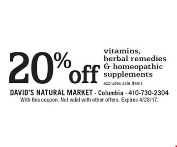 20% off vitamins, herbal remedies & homeopathic supplements. Excludes sale items. With this coupon. Not valid with other offers. Expires 4/28/17.