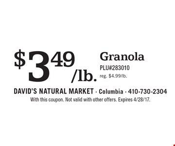 $3.49/lb. Granola. PLU#283010. Reg. $4.99/lb. With this coupon. Not valid with other offers. Expires 4/28/17.