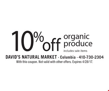 10% off organic produce includes sale items. With this coupon. Not valid with other offers. Expires 4/28/17.