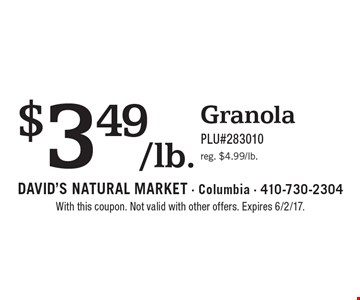 $3.49/lb. Granola. PLU#283010. Reg. $4.99/lb. With this coupon. Not valid with other offers. Expires 6/2/17.