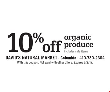10% off organic produce. Includes sale items. With this coupon. Not valid with other offers. Expires 6/2/17.