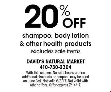20% off shampoo, body lotion & other health products. Excludes sale items. With this coupon. No rainchecks and no additional discounts or coupons may be used on June 3rd. Not valid 6/3/17. Not valid with other offers. Offer expires 7/14/17.