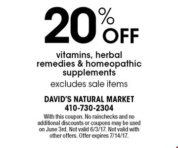 20% off vitamins, herbal remedies & homeopathic supplements excludes sale items. With this coupon. No rainchecks and no additional discounts or coupons may be used on June 3rd. Not valid 6/3/17. Not valid with other offers. Offer expires 7/14/17.