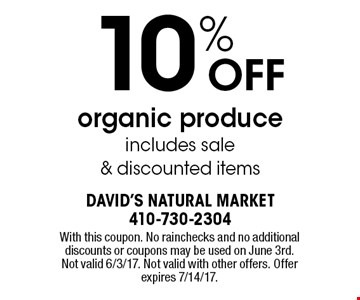 10% off organic produce includes sale & discounted items. With this coupon. No rainchecks and no additional discounts or coupons may be used on June 3rd. Not valid 6/3/17. Not valid with other offers. Offer expires 7/14/17.