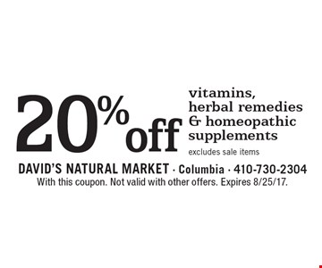20% off vitamins, herbal remedies& homeopathic supplements excludes sale items. With this coupon. Not valid with other offers. Expires 8/25/17.