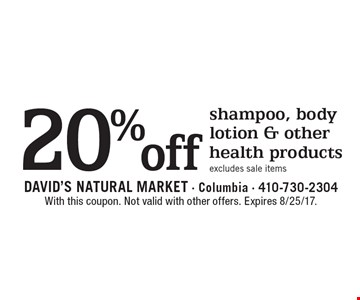 20% off shampoo, body lotion & other health products excludes sale items. With this coupon. Not valid with other offers. Expires 8/25/17.