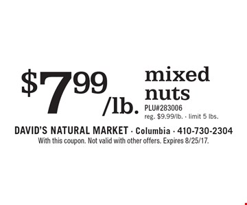 $7.99/lb. mixed nutsPLU#283006reg. $9.99/lb. - limit 5 lbs.. With this coupon. Not valid with other offers. Expires 8/25/17.