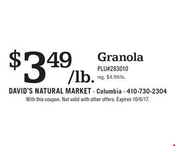 $3.49/lb. Granola. PLU#283010. reg. $4.99/lb. With this coupon. Not valid with other offers. Expires 10/6/17.