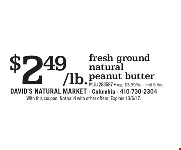$2.49/lb. fresh ground natural peanut butter. PLU#283587. reg. $3.99/lb.