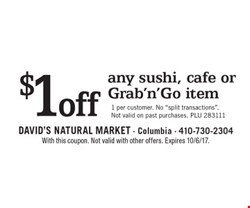 $1 off any sushi, cafe or Grab'n'Go item 1 per customer. No