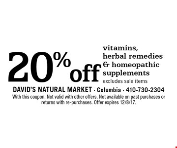20% off vitamins, herbal remedies & homeopathic supplements. Excludes sale items. With this coupon. Not valid with other offers. Not available on past purchases or returns with re-purchases. Offer expires 12/8/17.