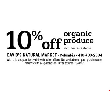 10% off organic produce. Includes sale items. With this coupon. Not valid with other offers. Not available on past purchases or returns with re-purchases. Offer expires 12/8/17.