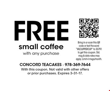 FREE small coffee with any purchase. With this coupon. Not valid with other offers or prior purchases. Expires 3-31-17.
