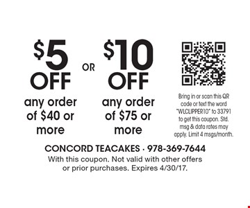 $5 OFF any order of $40 or more OR $10 OFF any order of $75 or more. With this coupon. Not valid with other offers or prior purchases. Expires 4/30/17.