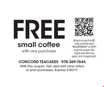 FREE small coffee with any purchase. With this coupon. Not valid with other offers or prior purchases. Expires 4/30/17.