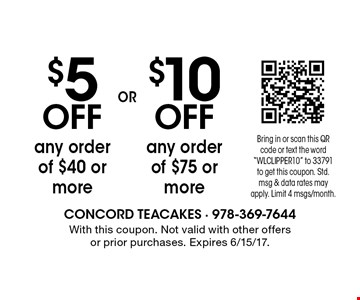 $10 OFF any order of $75 or more. $5 OFF any order of $40 or more. With this coupon. Not valid with other offers or prior purchases. Expires 6/15/17.