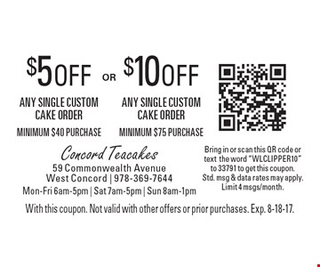 $5 off any single custom cake order, minimum $40 purchase OR $10 off any single custom cake order, minimum $75 purchase. With this coupon. Not valid with other offers or prior purchases. Exp. 8-18-17.