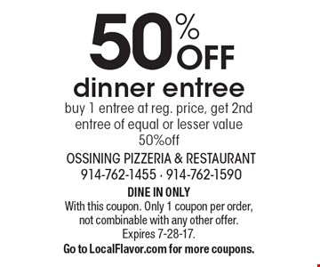 50% OFF dinner entree. Buy 1 entree at reg. price, get 2nd entree of equal or lesser value 50% off. DINE IN ONLY. With this coupon. Only 1 coupon per order, not combinable with any other offer. Expires 7-28-17. Go to LocalFlavor.com for more coupons.
